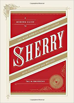 Sherry: A Modern Guide to the Wine World's Best-Kept Secret